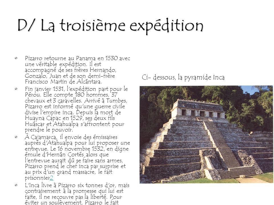D/ La troisième expédition Pizarro retourne au Panama en 1530 avec une véritable expédition. Il est accompagné de ses frères Hernando, Gonzalo, Juan e