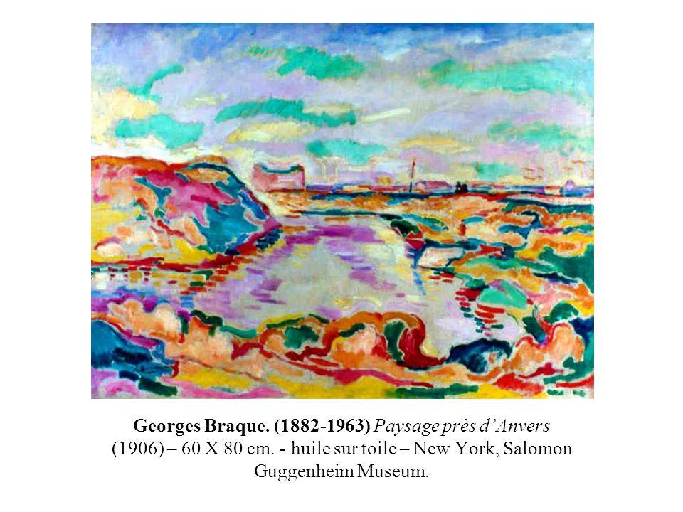 Georges Braque. (1882-1963) Paysage près d'Anvers (1906) – 60 X 80 cm. - huile sur toile – New York, Salomon Guggenheim Museum.