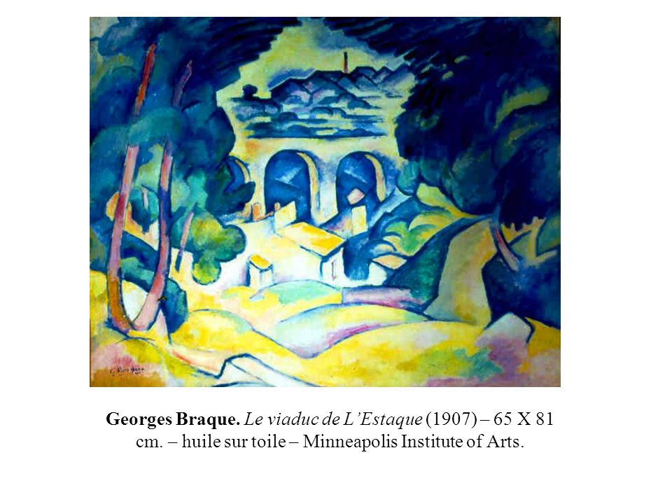 Georges Braque. Le viaduc de L'Estaque (1907) – 65 X 81 cm. – huile sur toile – Minneapolis Institute of Arts.