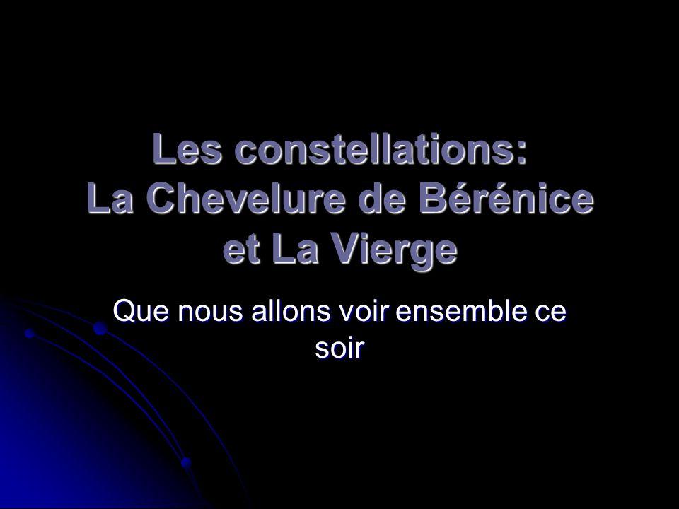 Les constellations: La Chevelure de Bérénice et La Vierge Que nous allons voir ensemble ce soir