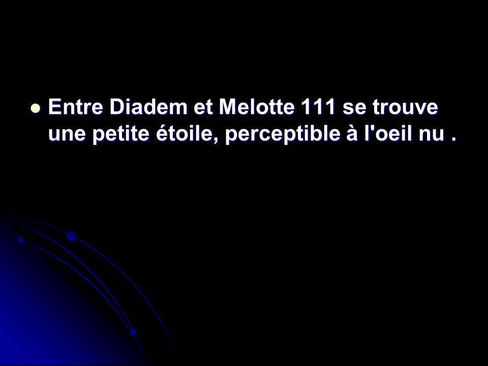 Entre Diadem et Melotte 111 se trouve une petite étoile, perceptible à l'oeil nu. Entre Diadem et Melotte 111 se trouve une petite étoile, perceptible