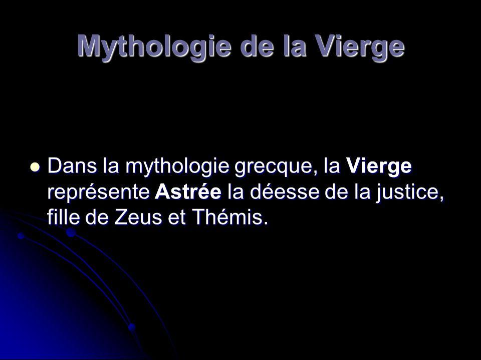 Mythologie de la Vierge Dans la mythologie grecque, la Vierge représente Astrée la déesse de la justice, fille de Zeus et Thémis. Dans la mythologie g