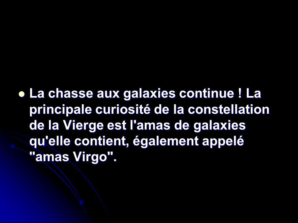 La chasse aux galaxies continue ! La principale curiosité de la constellation de la Vierge est l'amas de galaxies qu'elle contient, également appelé