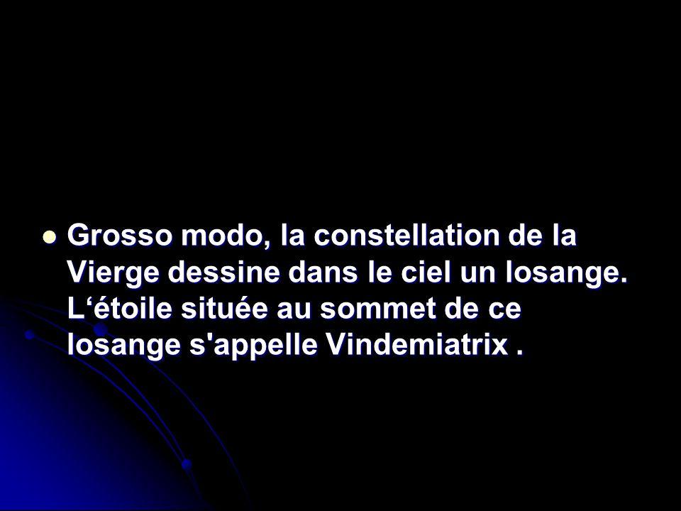 Grosso modo, la constellation de la Vierge dessine dans le ciel un losange. L'étoile située au sommet de ce losange s'appelle Vindemiatrix. Grosso mod