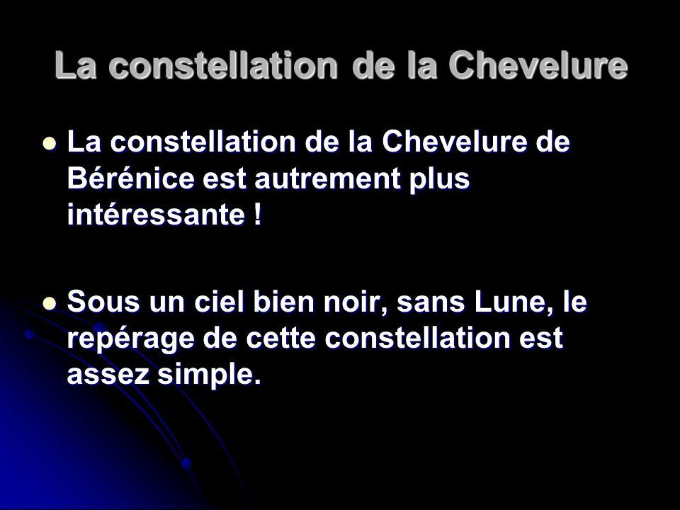 La constellation de la Chevelure La constellation de la Chevelure de Bérénice est autrement plus intéressante ! La constellation de la Chevelure de Bé