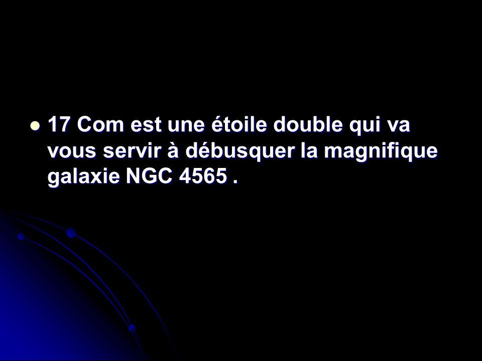17 Com est une étoile double qui va vous servir à débusquer la magnifique galaxie NGC 4565. 17 Com est une étoile double qui va vous servir à débusque