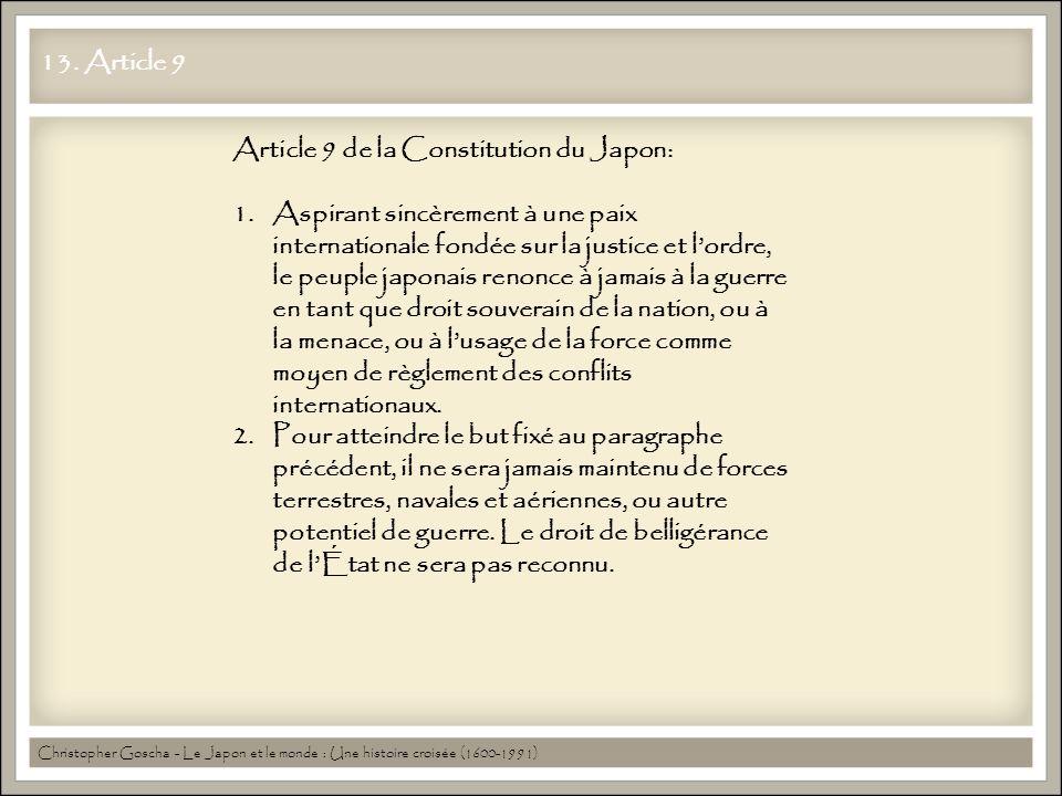 13. Article 9 Christopher Goscha - Le Japon et le monde : Une histoire croisée (1600-1991) Article 9 de la Constitution du Japon: 1.Aspirant sincèreme