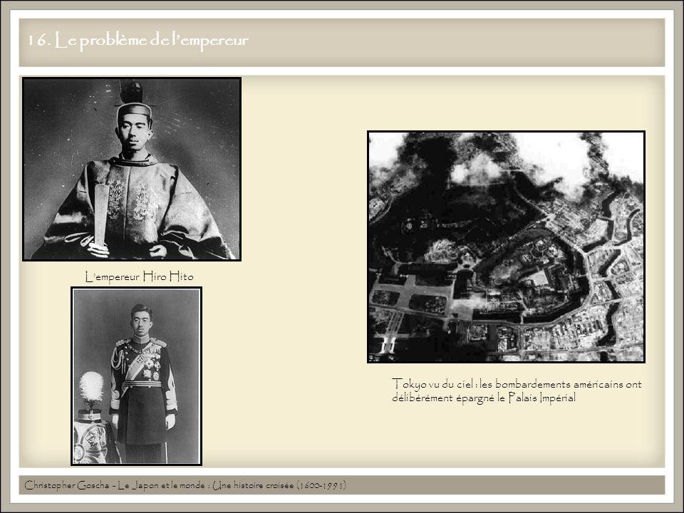 16. Le problème de l'empereur Christopher Goscha - Le Japon et le monde : Une histoire croisée (1600-1991) L'empereur Hiro Hito Tokyo vu du ciel : les