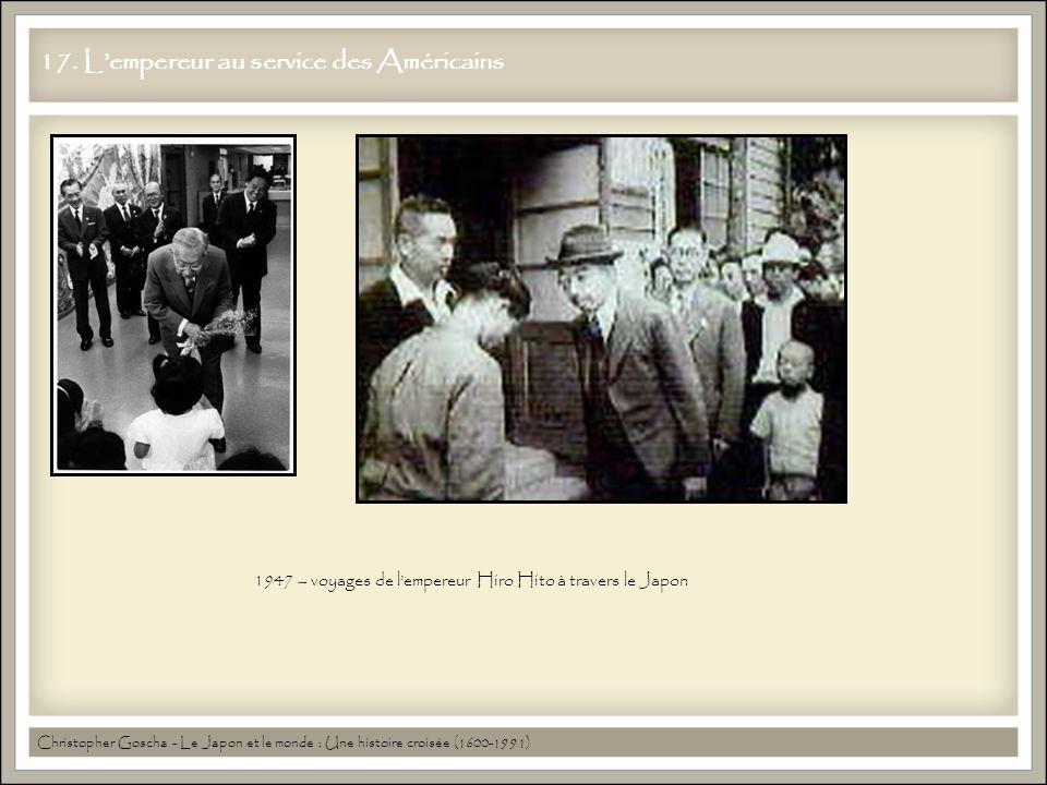 17. L'empereur au service des Américains Christopher Goscha - Le Japon et le monde : Une histoire croisée (1600-1991) 1947 – voyages de l'empereur Hir