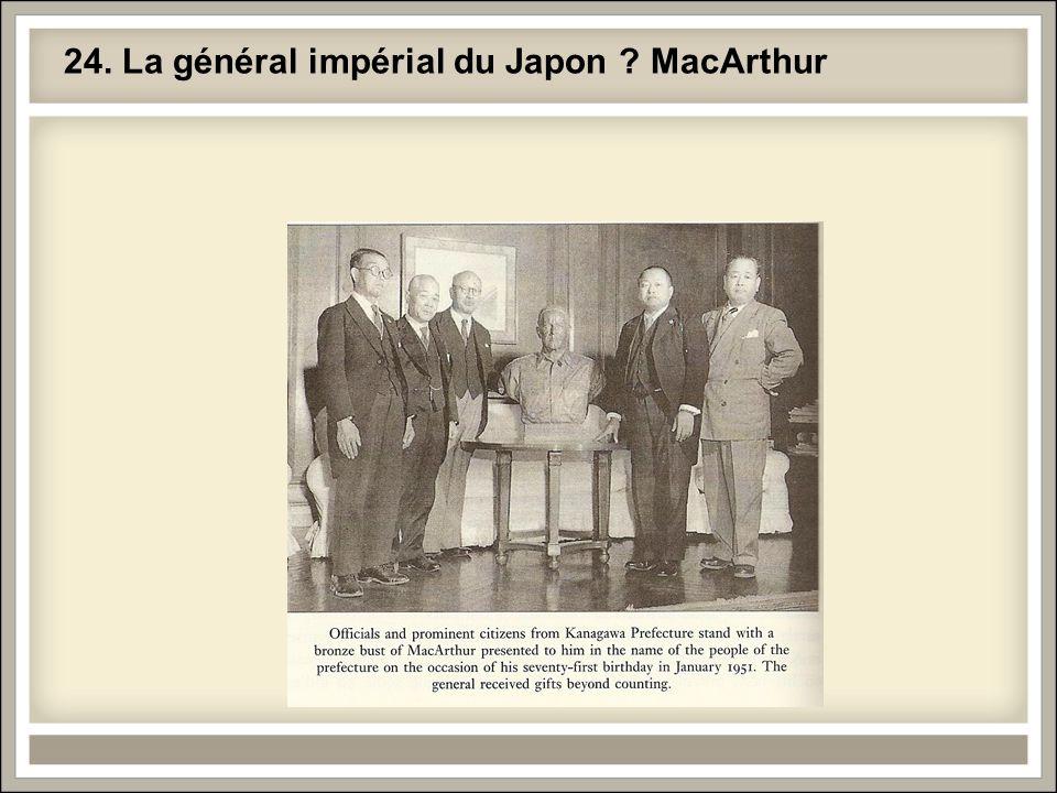 24. La général impérial du Japon MacArthur