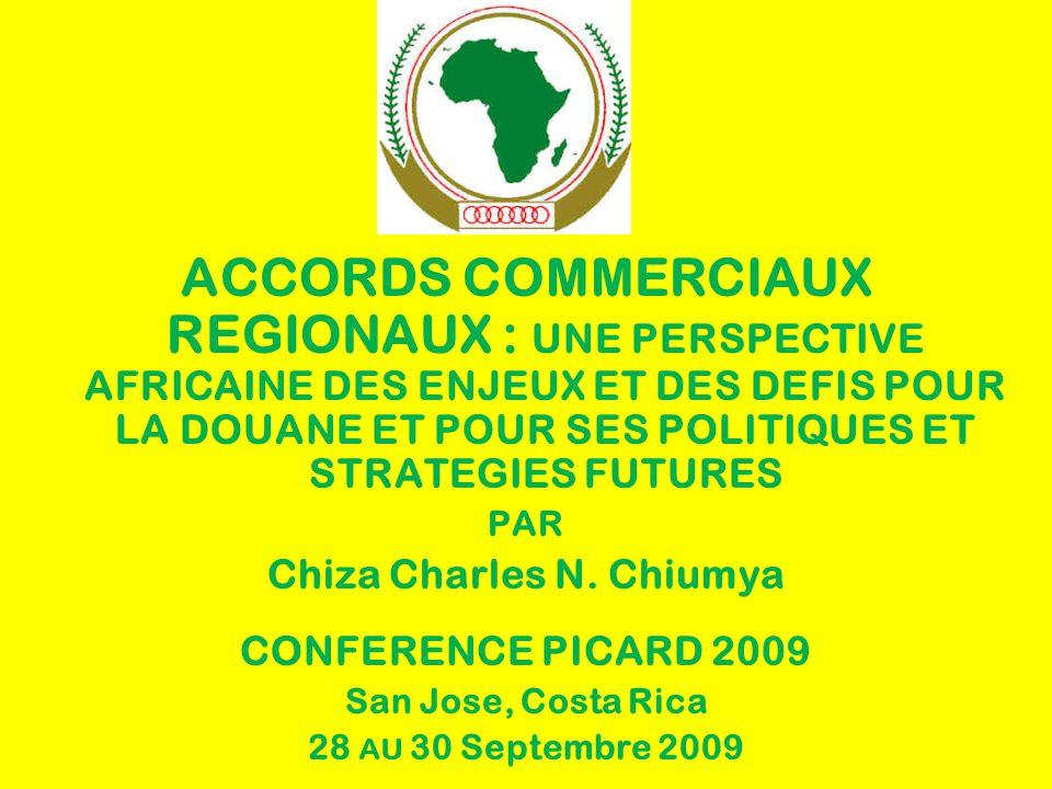 ACCORDS COMMERCIAUX REGIONAUX : UNE PERSPECTIVE AFRICAINE DES ENJEUX ET DES DEFIS POUR LA DOUANE ET POUR SES POLITIQUES ET STRATEGIES FUTURES PAR Chiza Charles N.