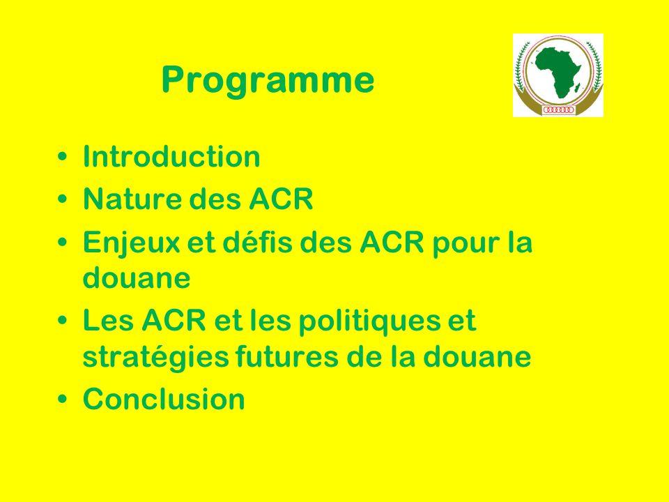 Programme Introduction Nature des ACR Enjeux et défis des ACR pour la douane Les ACR et les politiques et stratégies futures de la douane Conclusion