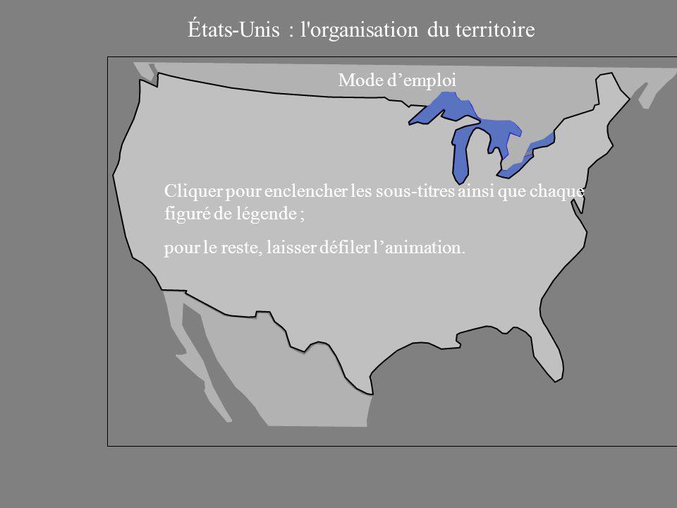 États-Unis : l organisation du territoire Mode d'emploi Cliquer pour enclencher les sous-titres ainsi que chaque figuré de légende ; pour le reste, laisser défiler l'animation.