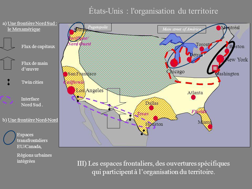 États-Unis : l organisation du territoire III) Les espaces frontaliers, des ouvertures spécifiques qui participent à l'organisation du territoire.