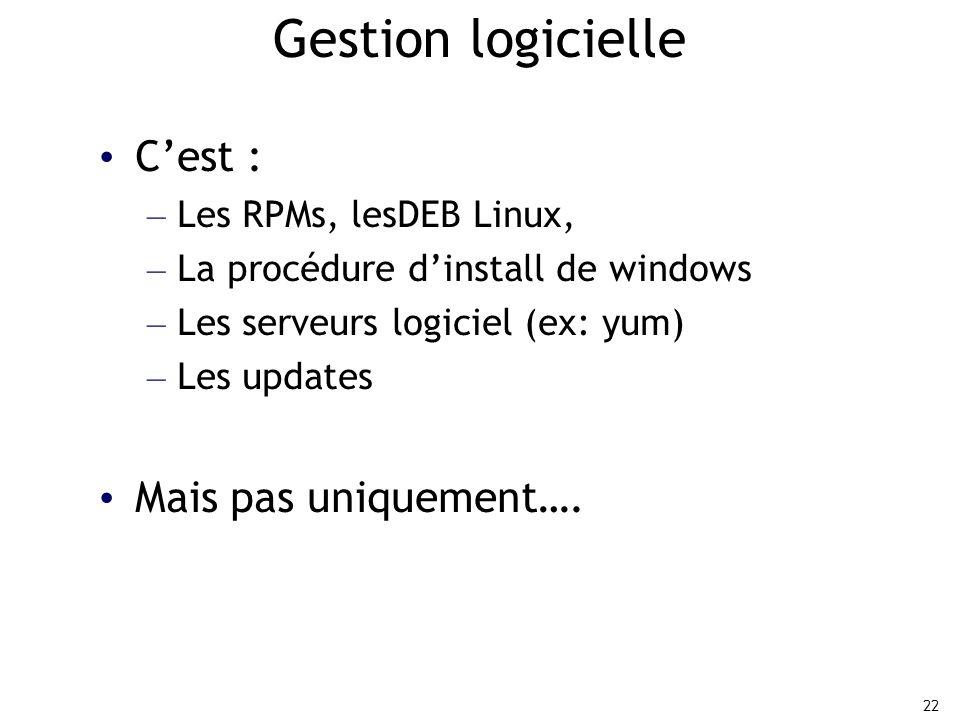 22 Gestion logicielle C'est : – Les RPMs, lesDEB Linux, – La procédure d'install de windows – Les serveurs logiciel (ex: yum) – Les updates Mais pas uniquement….