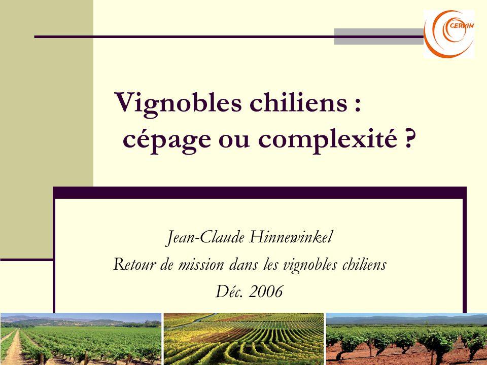 Vignobles chiliens : cépage ou complexité ? Jean-Claude Hinnewinkel Retour de mission dans les vignobles chiliens Déc. 2006