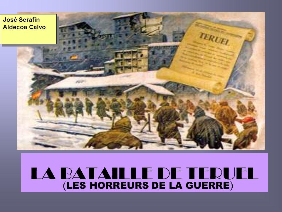 LA BATAILLE DE TERUEL ( LES HORREURS DE LA GUERRE ) José Serafin Aldecoa Calvo