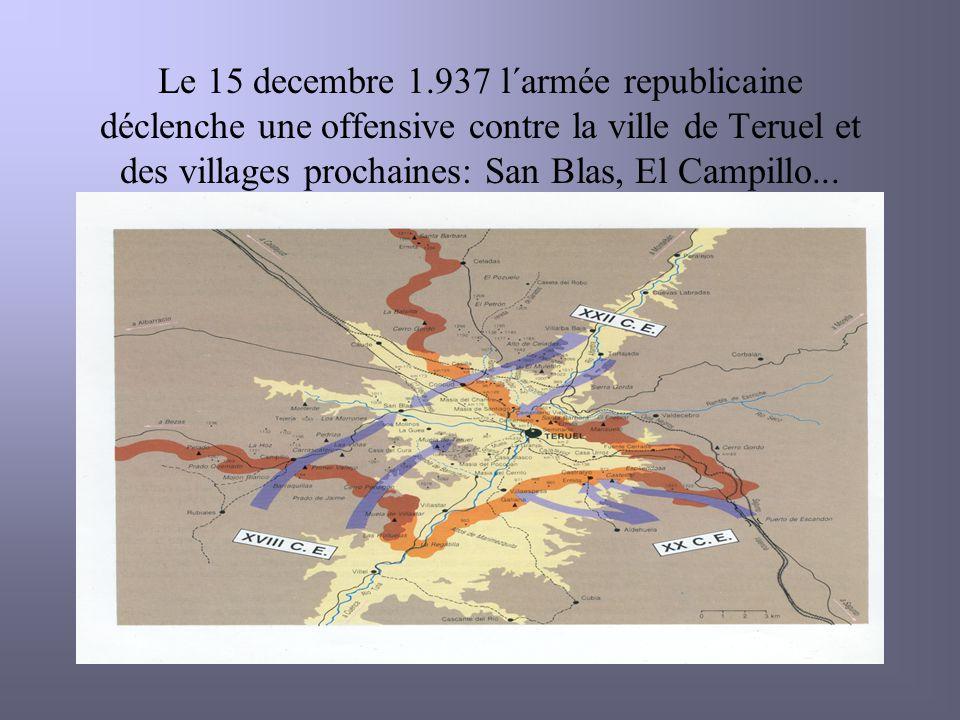 Le 15 decembre 1.937 l´armée republicaine déclenche une offensive contre la ville de Teruel et des villages prochaines: San Blas, El Campillo...