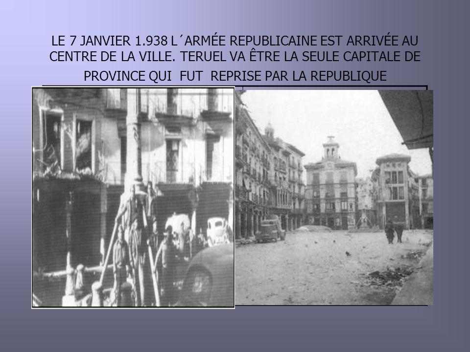 LE 7 JANVIER 1.938 L´ARMÉE REPUBLICAINE EST ARRIVÉE AU CENTRE DE LA VILLE.