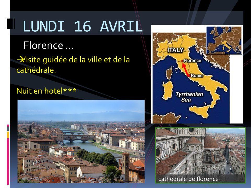 Florence … LUNDI 16 AVRIL  Visite guidée de la ville et de la cathédrale. Nuit en hotel***