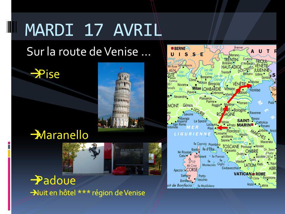 Sur la route de Venise … MARDI 17 AVRIL  Pise  Maranello  Padoue  Nuit en hôtel *** région de Venise
