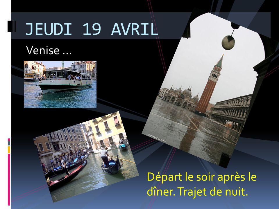 Venise … JEUDI 19 AVRIL Départ le soir après le dîner. Trajet de nuit.