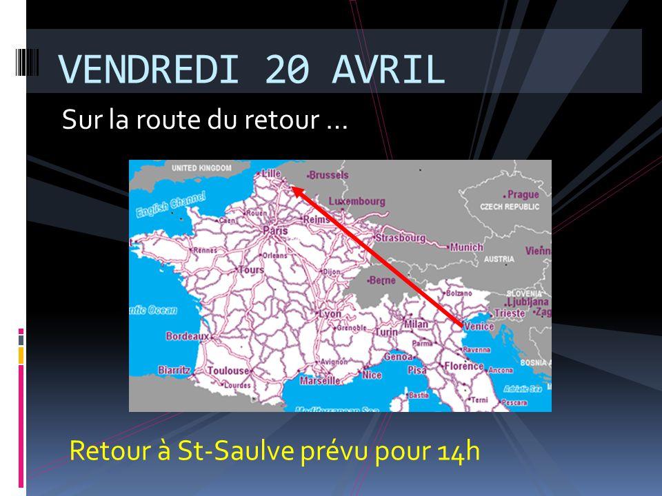 Sur la route du retour … VENDREDI 20 AVRIL Retour à St-Saulve prévu pour 14h