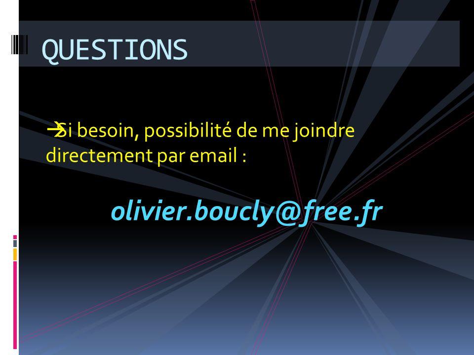 QUESTIONS  Si besoin, possibilité de me joindre directement par email : olivier.boucly@free.fr