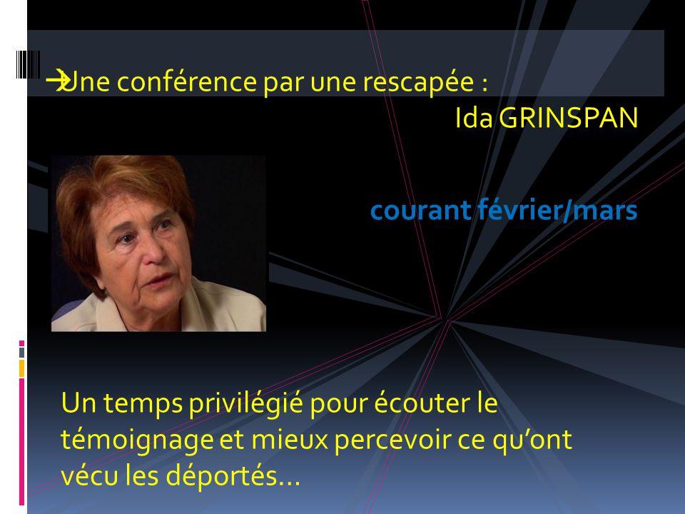  Une conférence par une rescapée : Ida GRINSPAN Un temps privilégié pour écouter le témoignage et mieux percevoir ce qu'ont vécu les déportés… courant février/mars