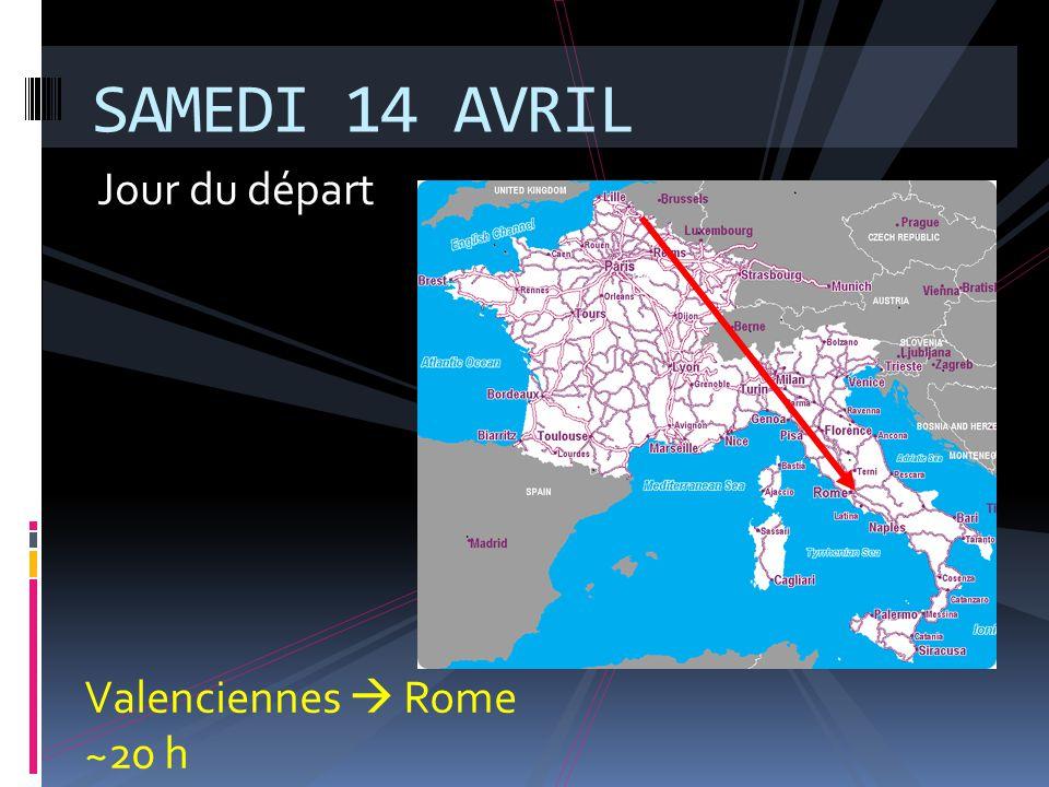 Jour du départ SAMEDI 14 AVRIL Valenciennes  Rome ~20 h