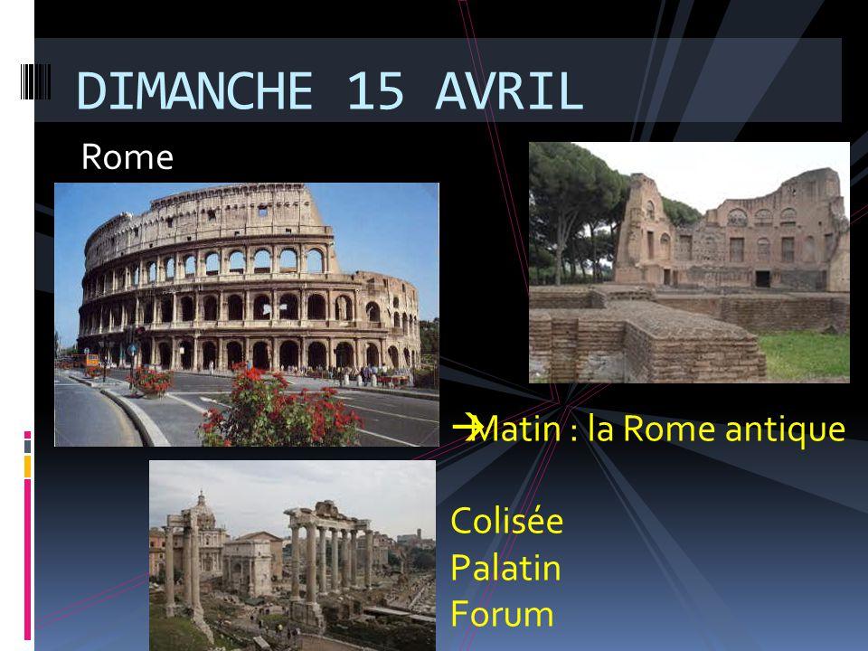 Rome DIMANCHE 15 AVRIL  Matin : la Rome antique Colisée Palatin Forum