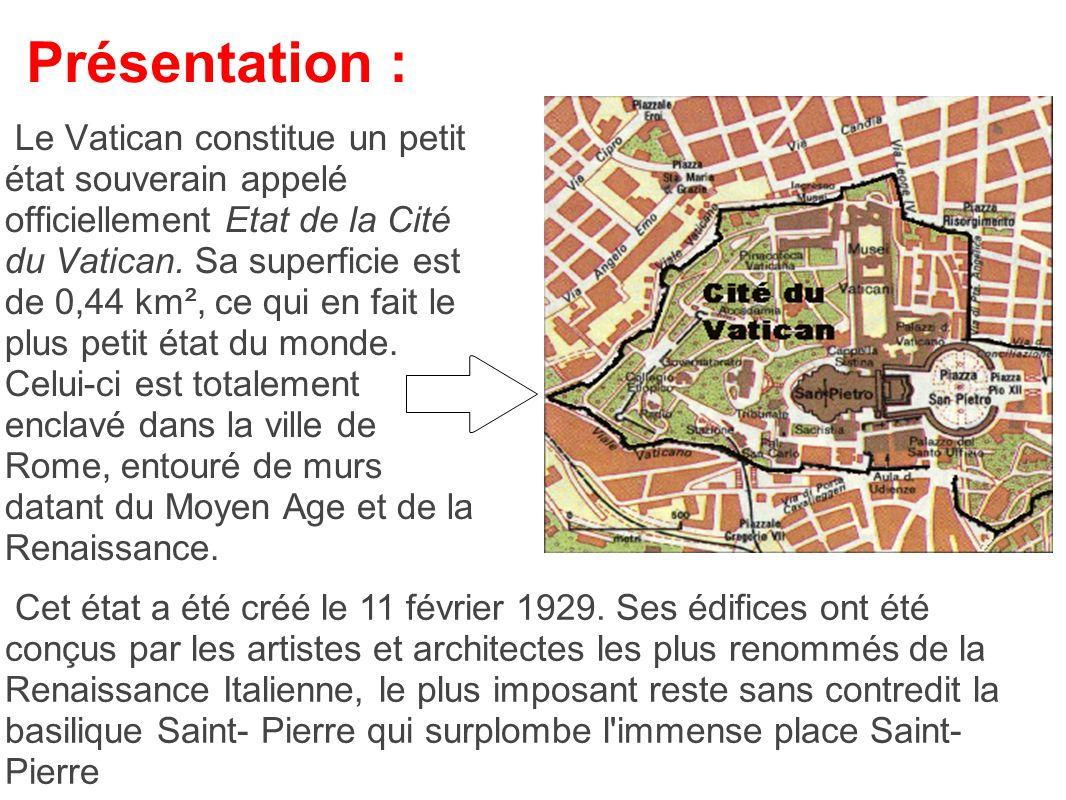 Présentation : Le Vatican constitue un petit état souverain appelé officiellement Etat de la Cité du Vatican. Sa superficie est de 0,44 km², ce qui en