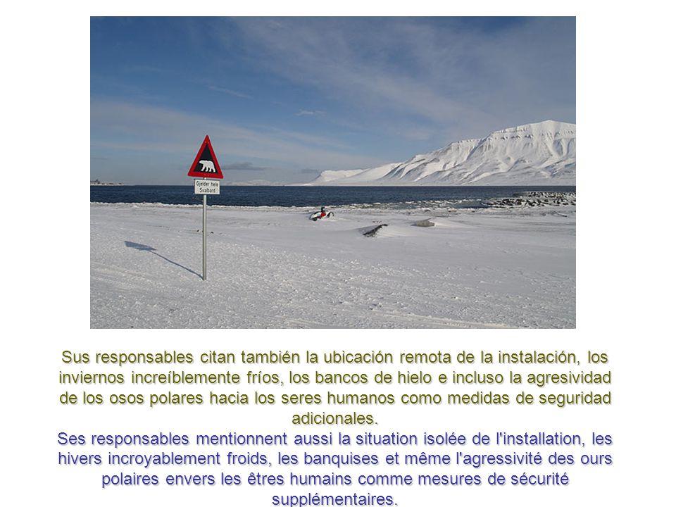 En cuanto a las medidas de seguridad, la instalación está dotada de una puerta acorazada y un cercado de perímetro, y contará con la presencia de autoridades noruegas.