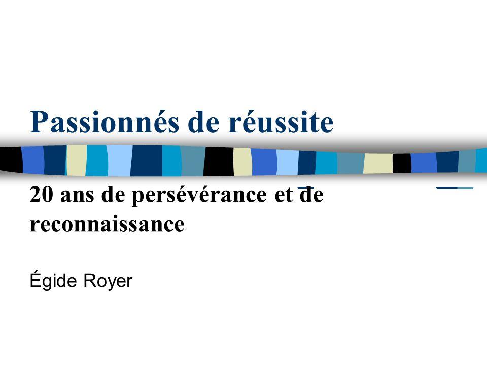 Passionnés de réussite 20 ans de persévérance et de reconnaissance Égide Royer