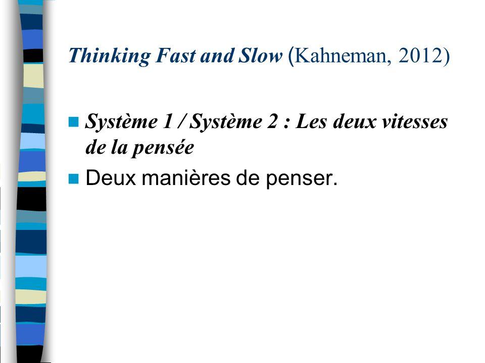 Thinking Fast and Slow ( Kahneman, 2012) Système 1 / Système 2 : Les deux vitesses de la pensée Deux manières de penser.