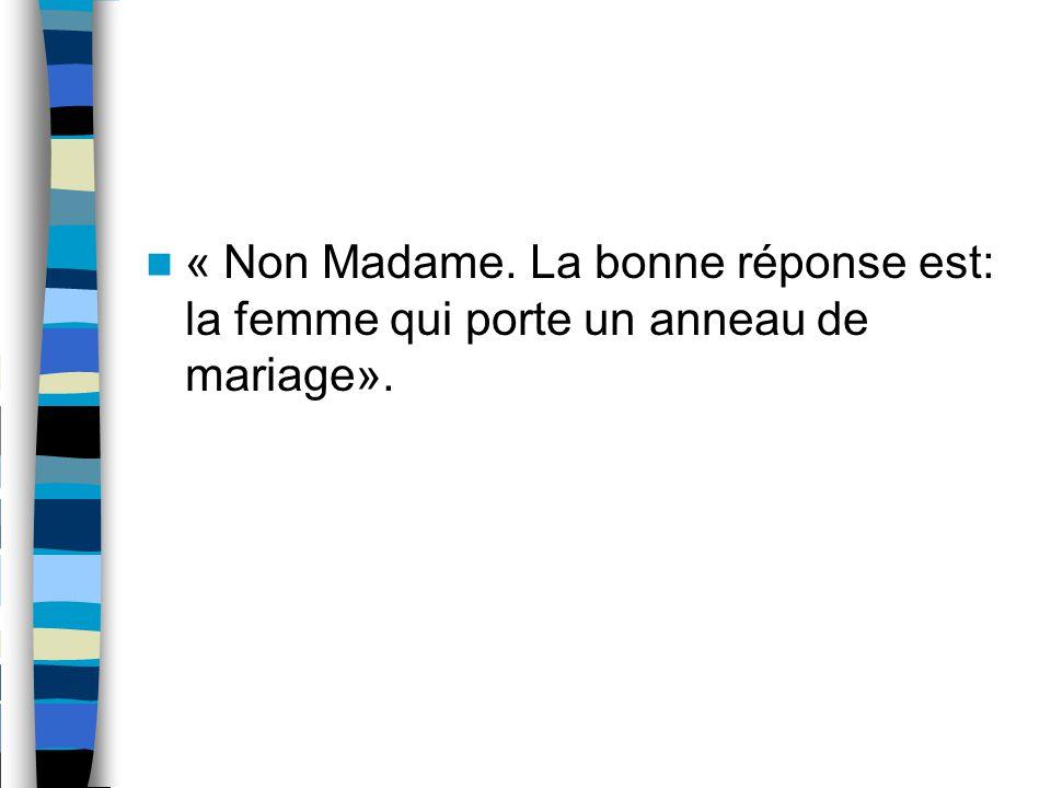 « Non Madame. La bonne réponse est: la femme qui porte un anneau de mariage».