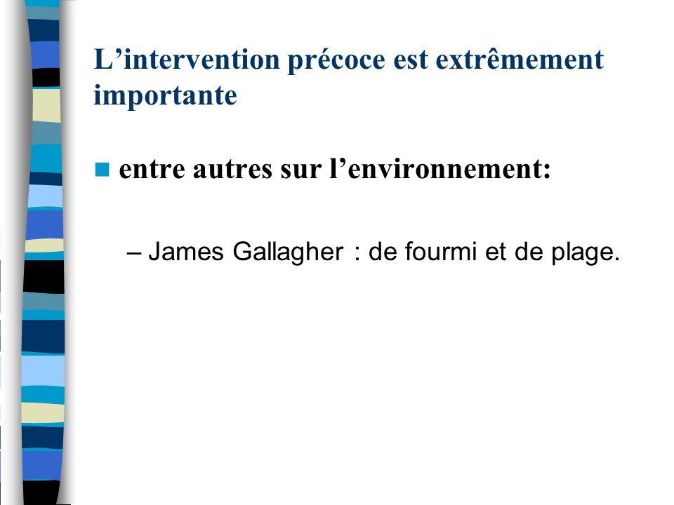 L'intervention précoce est extrêmement importante entre autres sur l'environnement: –James Gallagher : de fourmi et de plage.