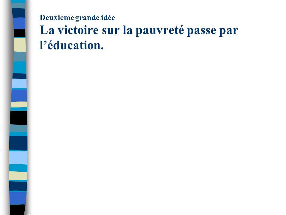 Deuxième grande idée La victoire sur la pauvreté passe par l'éducation.