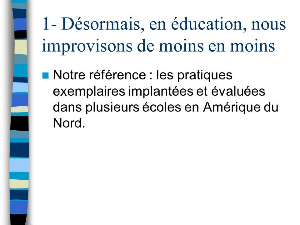 1- Désormais, en éducation, nous improvisons de moins en moins Notre référence : les pratiques exemplaires implantées et évaluées dans plusieurs écoles en Amérique du Nord.