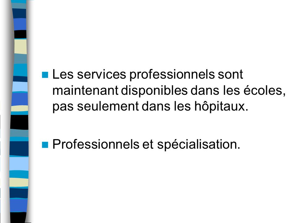 Les services professionnels sont maintenant disponibles dans les écoles, pas seulement dans les hôpitaux.