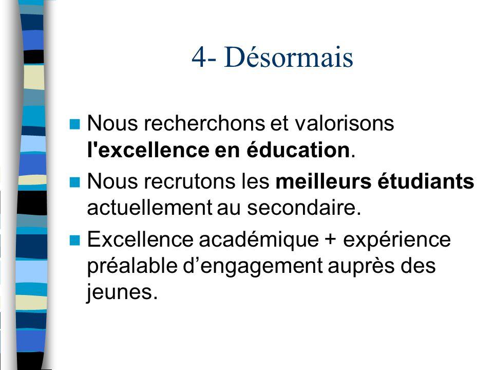 4- Désormais Nous recherchons et valorisons l excellence en éducation.