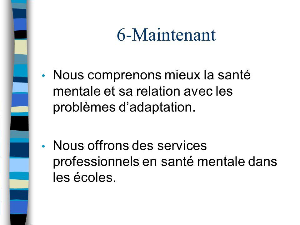 6-Maintenant Nous comprenons mieux la santé mentale et sa relation avec les problèmes d'adaptation.