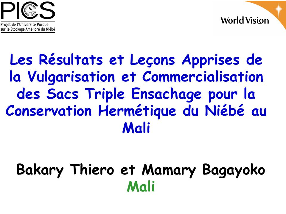 Les Résultats et Leçons Apprises de la Vulgarisation et Commercialisation des Sacs Triple Ensachage pour la Conservation Hermétique du Niébé au Mali Bakary Thiero et Mamary Bagayoko Mali