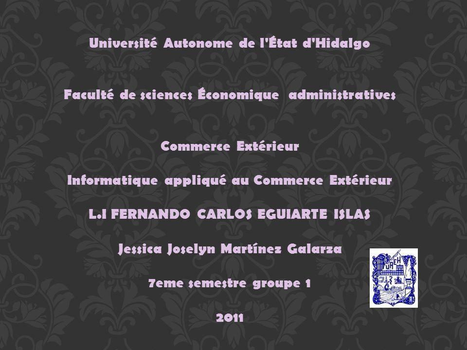 Université Autonome de l'État d'Hidalgo Faculté de sciences Économique administratives Commerce Extérieur Informatique appliqué au Commerce Extérieur