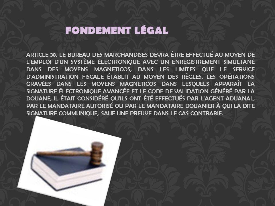 FONDEMENT LÉGAL ARTICLE 38. LE BUREAU DES MARCHANDISES DEVRA ÊTRE EFFECTUÉ AU MOYEN DE L'EMPLOI D'UN SYSTÈME ÉLECTRONIQUE AVEC UN ENREGISTREMENT SIMUL