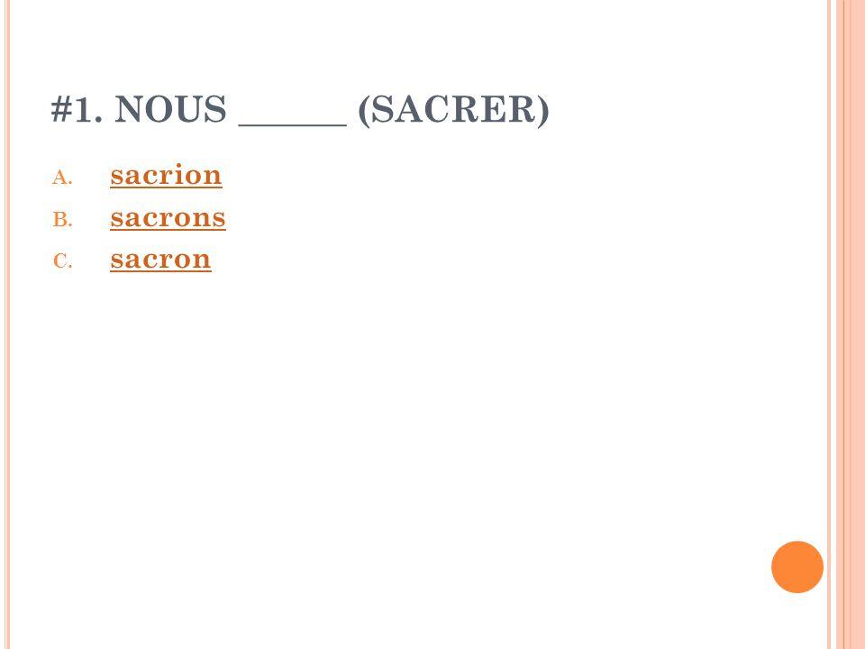 #1. NOUS ______ (SACRER) A. sacrion sacrion B. sacrons sacrons C. sacron sacron
