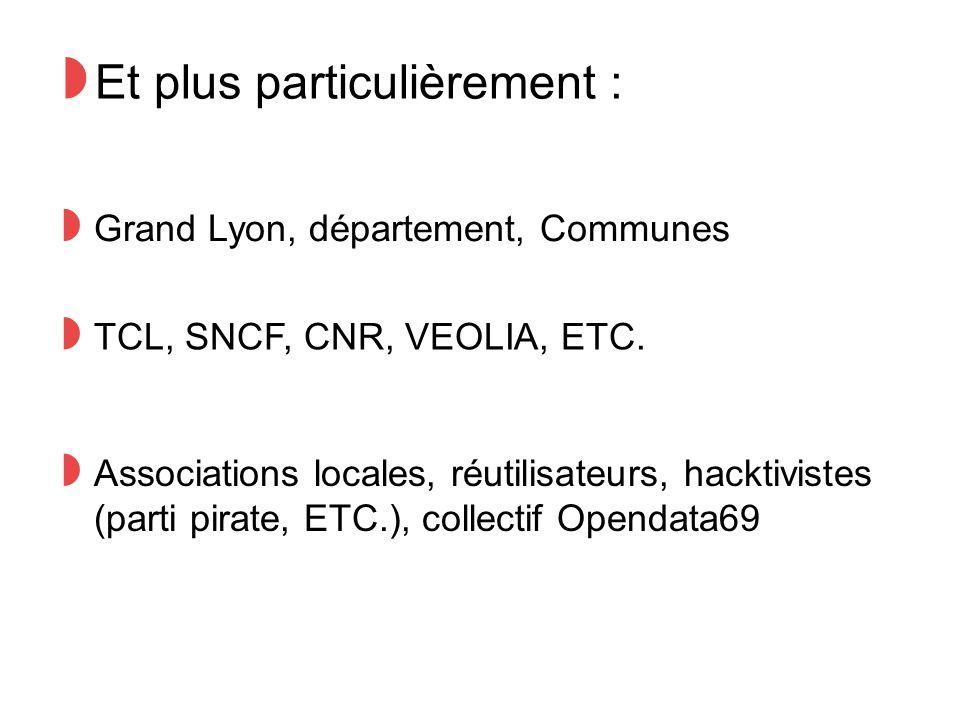 ◗ Et plus particulièrement : ◗ Grand Lyon, département, Communes ◗ TCL, SNCF, CNR, VEOLIA, ETC.