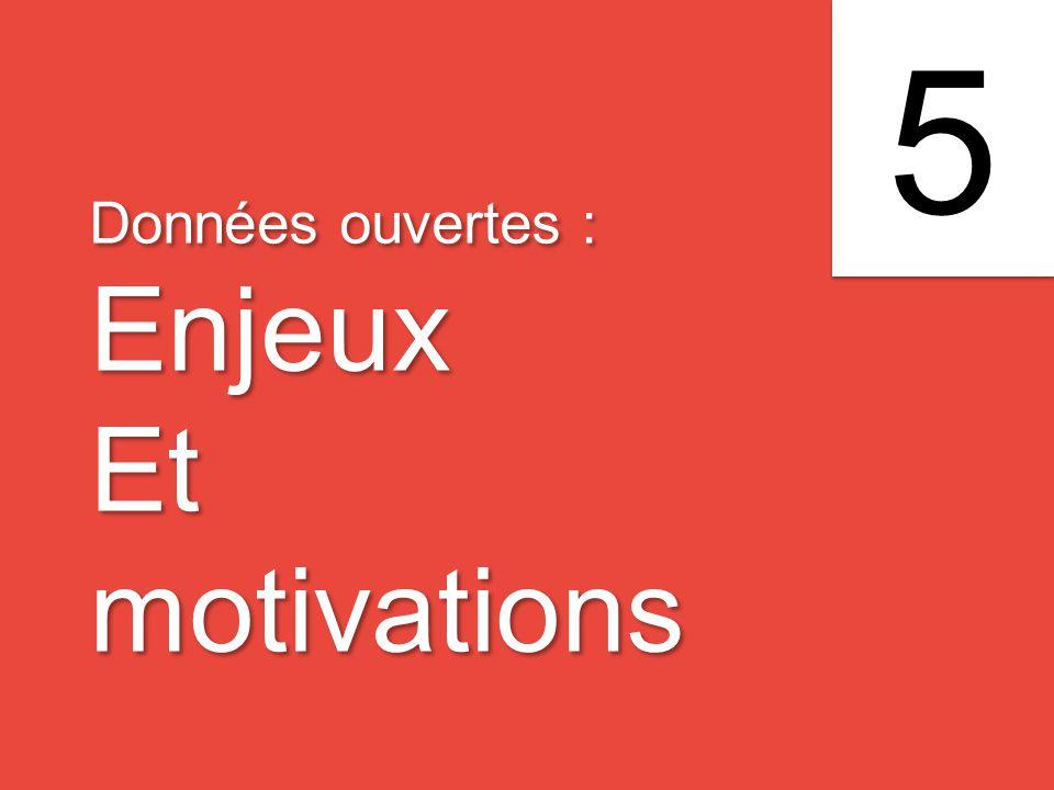 Données ouvertes : Enjeux Et motivations Données ouvertes : Enjeux Et motivations 5 5