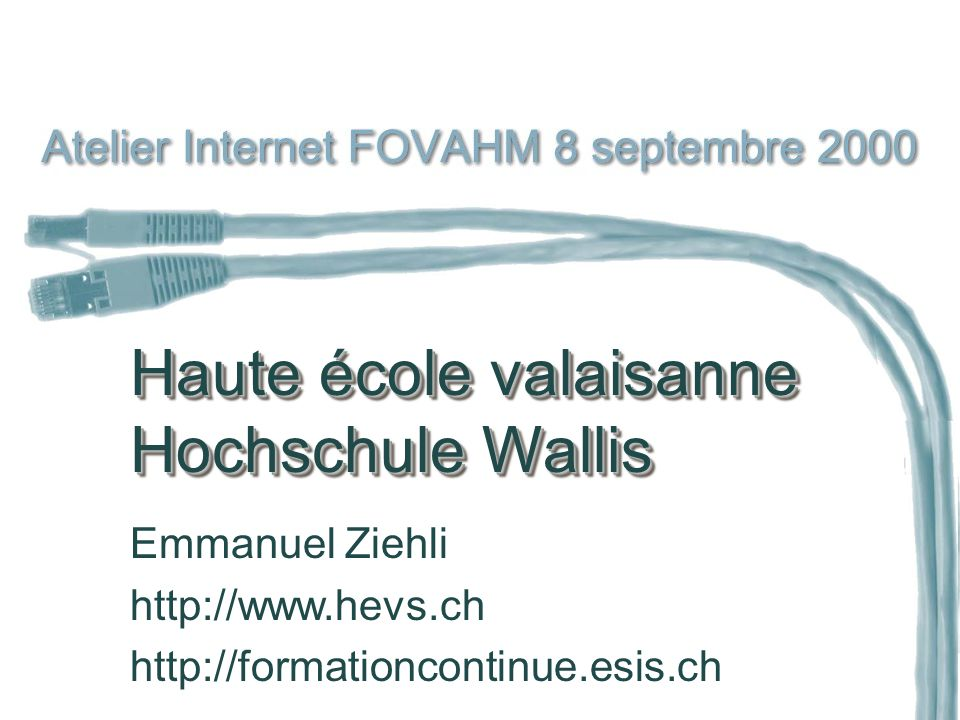 Haute école valaisanne Hochschule Wallis Haute école valaisanne Hochschule Wallis Emmanuel Ziehli http://www.hevs.ch http://formationcontinue.esis.ch