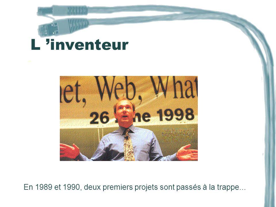 L 'inventeur En 1989 et 1990, deux premiers projets sont passés à la trappe...